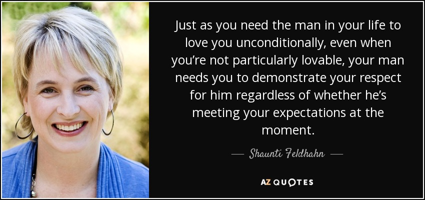 quote-just-as-you-need-the-man-in-your-life-to-love-you-unconditionally-even-when-you-re-not-shaunti-feldhahn-92-26-47.jpg