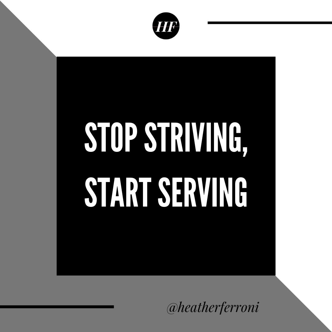 stop striving start serving