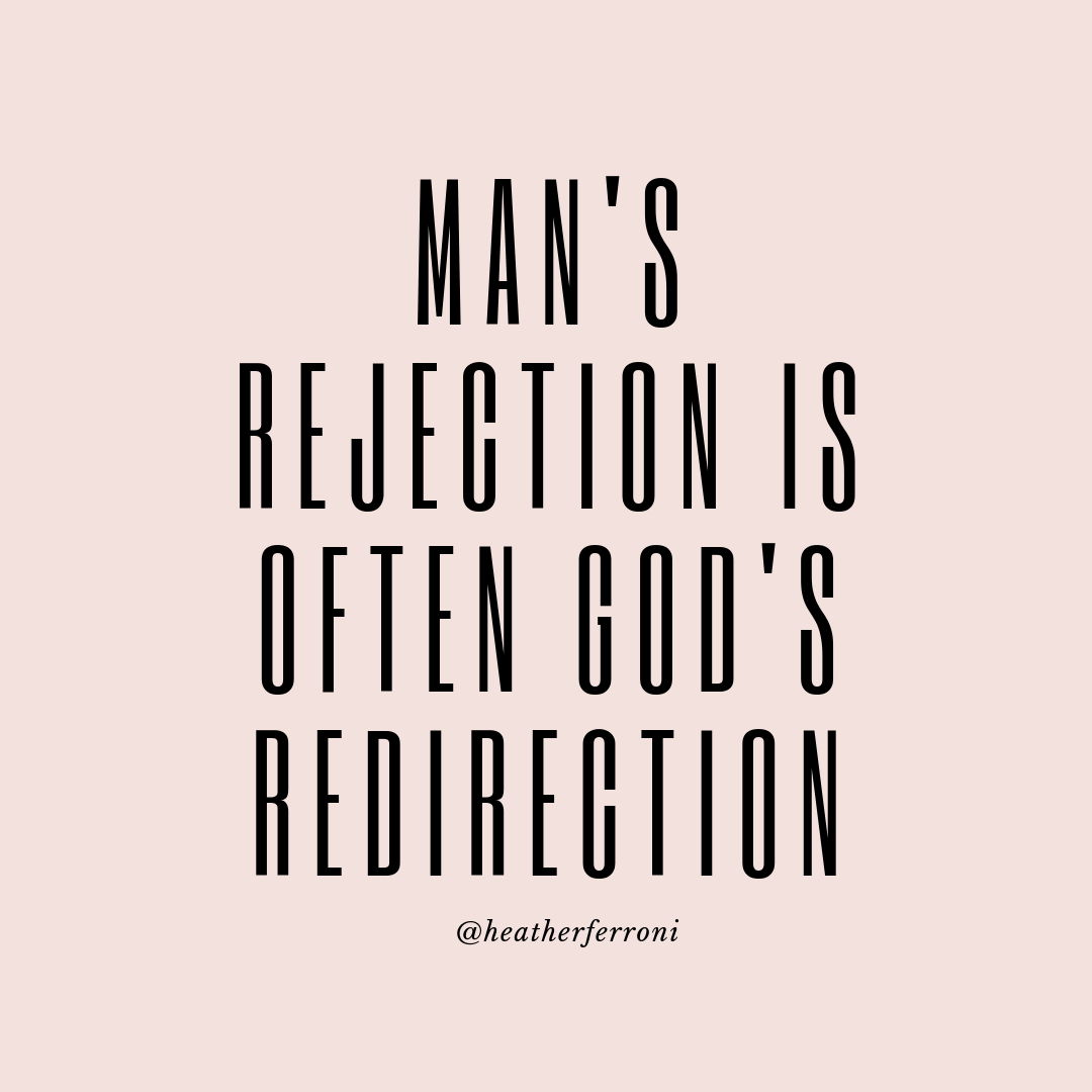 MAN'S REJECTION IS OFTEN GOD'S REDIRECTION