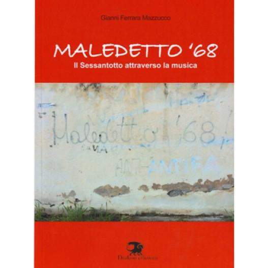 MALEDETTO '68 DI GIANNI FERRARA MAZZUCCO DRAKON EDIZIONI