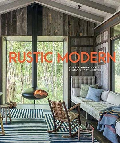 6.Rustic Modernby Chase Reynolds Ewald and Audrey Hall - Learn more about one of the iconic styles of the Pacific Northwest.Available at Powell's City of Books for $50