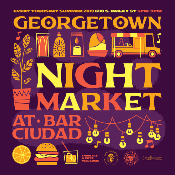 Georgetown Night Market - Thursdays, 5-9 pm | June 6 - September 26Bar Ciudad along with their partners; Oxbow Gallery, BadWill Market, Gola's Kitchen presents a weekly family friendly (and pets, too) night market to take place in the heart of Georgetown in the Oxbow courtyard.This curated marketplace will feature an array of some of the city's most coveted street eats, snacks, and purveyors. Other invited vendors include: Phorale food truck, Matcha Man soft serve cart, Mike's Shaved Ice, Lil Woody's food truck, Brothers & Co., Japagogo Japanese street snacks, Nurturing Roots Farm, and more!