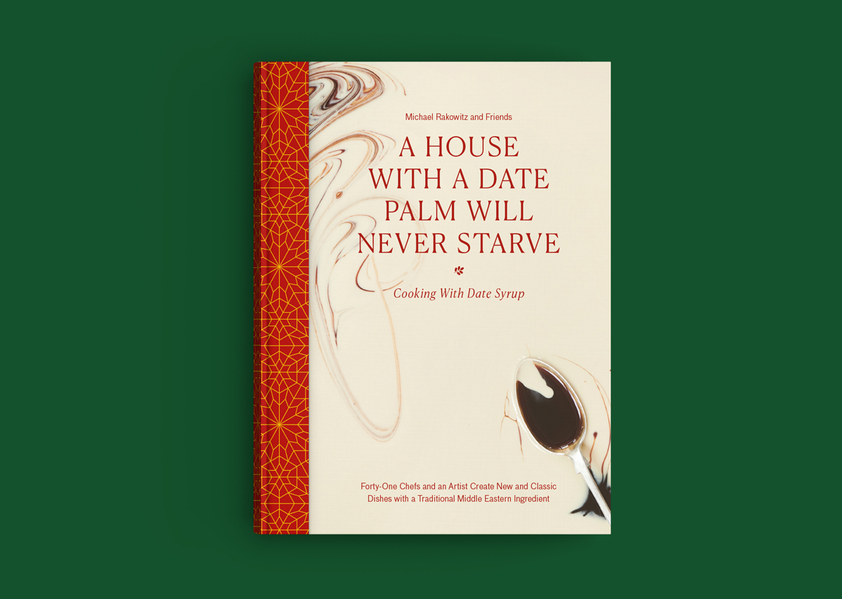 A House with a Date Palm Will Never Starve: Cooking with Date Syrup. Published by Plinth and Art / Books, 2019