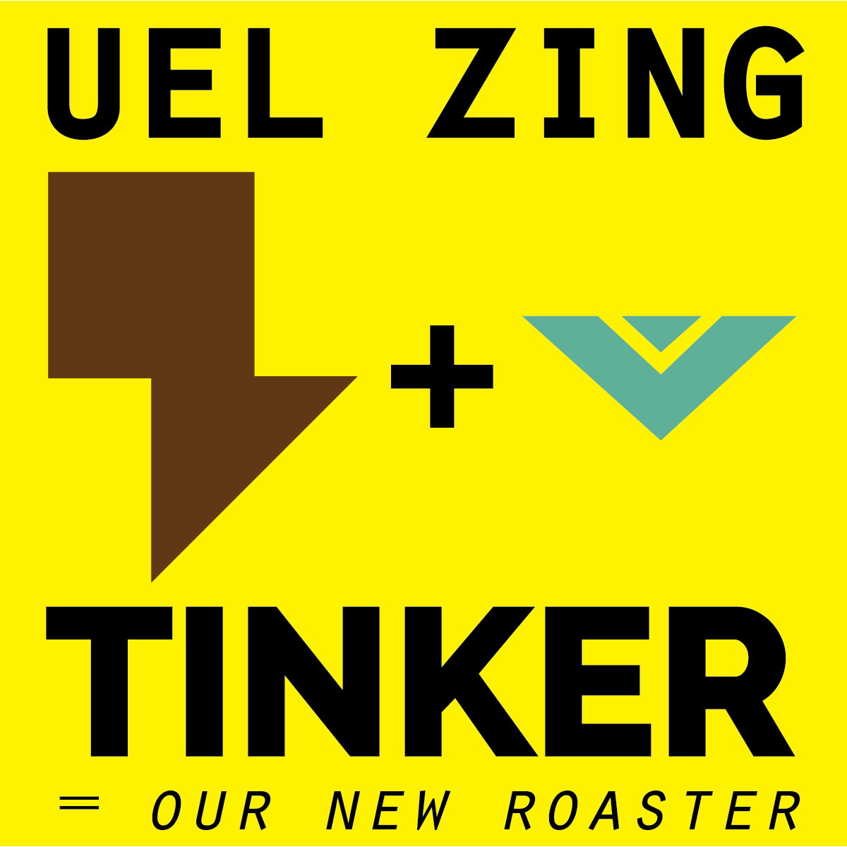 UEL ZING + TINKER = OUR NEW ROASTER