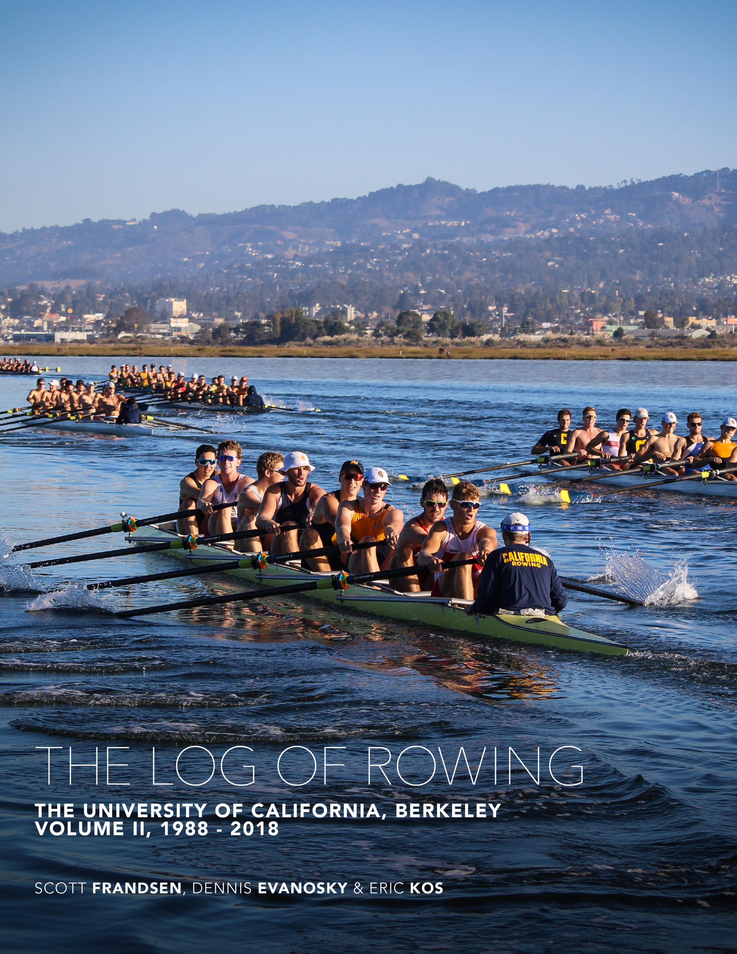 The Log of Rowing II - The Log of Rowing II at the University ofCalifornia, Berkeley from 1988-2018.To order a hard copy of either the Log I orLog II, please email the Friends of Cal Crewat friendsofcaliforniacrew@gmail.com.