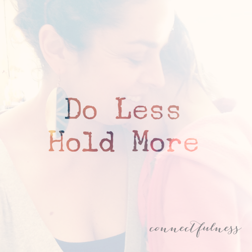 Do Less Hold More