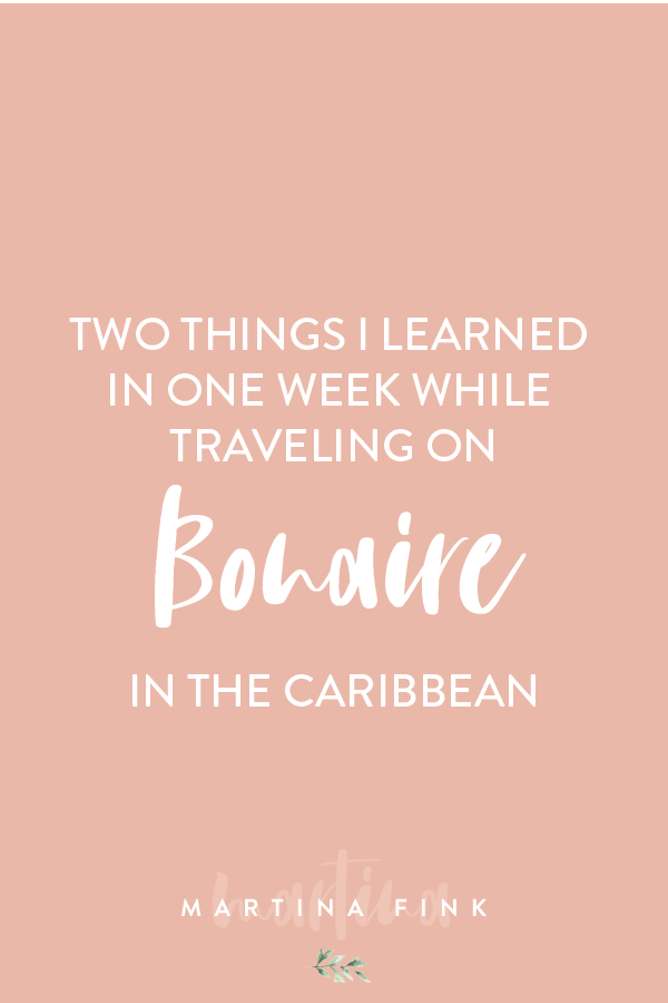 Two Things I Learned In Our First Week On Bonaire, self-care, travel in the Caribbean to Bonaire | Martina Fink