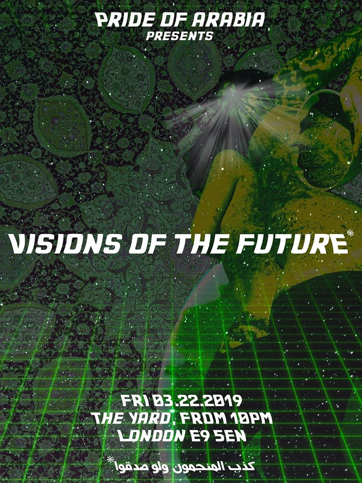 Pride of Arabia presents: Visions of the future - Friday 03.22.2019, The Yard Unit 2a Queen's Yard, E9