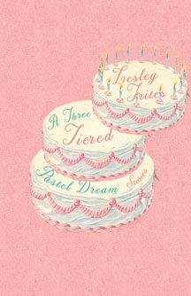A Three-Tiered Pastel Dream: Stories