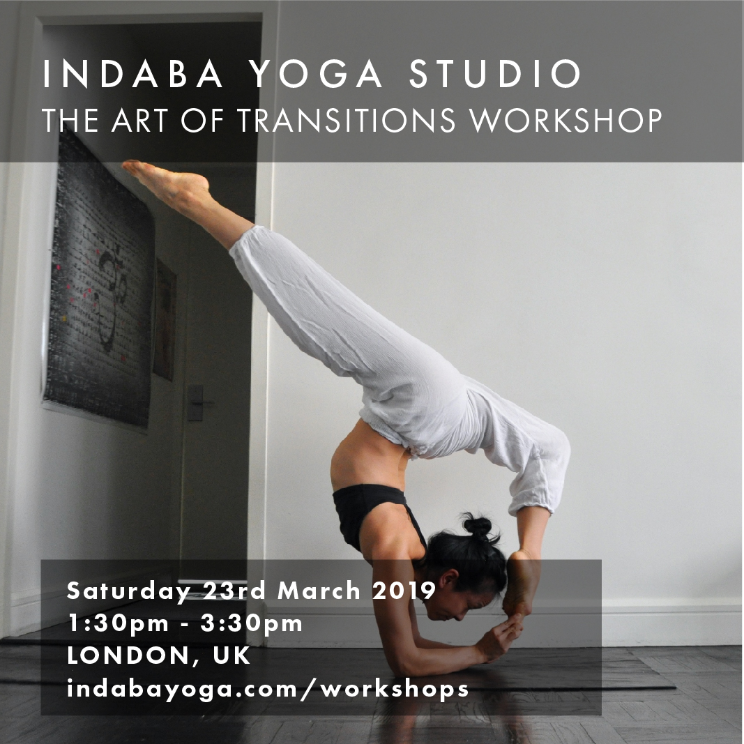 INDABA YOGA STUDIO LONDON, UK The Art of Transitions Workshop   SUNDAY 23th MARCH 1:30 - 3:30 PM     indabayoga.com/workshops