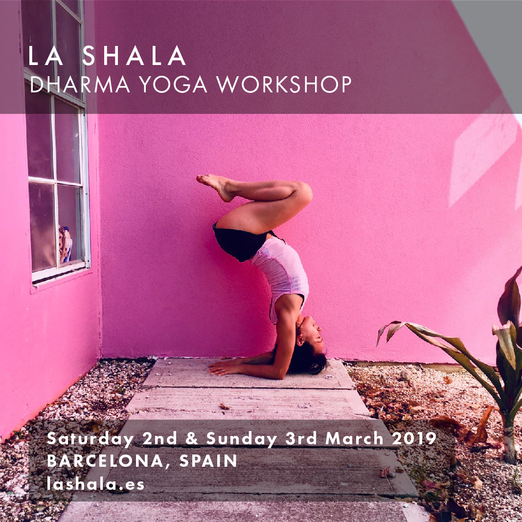 LA SHALA YOGA STUDIO BARCELONA, SPAIN Dharma Yoga Workshop   SATURDAY 2nd & SUNDAY 3rd MARCH 2019     lashala.es