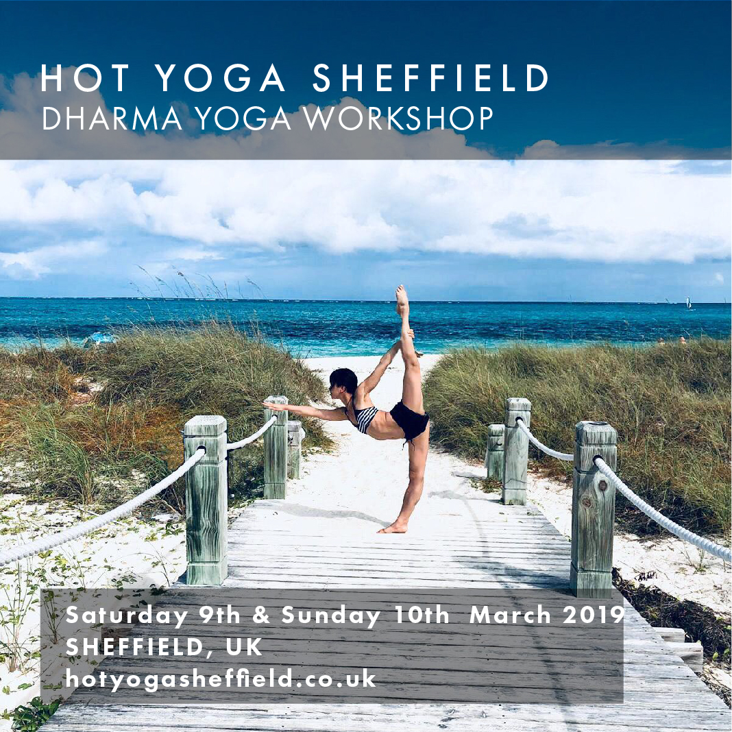 HOT YOGA SHEFFIELD SHEFFIELD, UK Dharma Yoga Workshop   SATURDAY 9th & SUNDAY 10th MARCH 2019     hotyogasheffield.co.uk