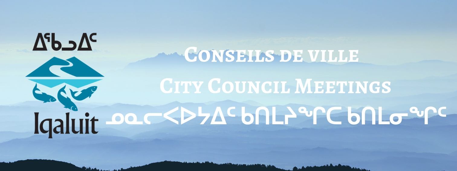 Conseils de ville City Council Meetings ᓄᓇᓕᐸᐅᔭᐃᑦ ᑲᑎᒪᔨᖏᑕ ᑲᑎᒪᓂᖏᑦ.jpg