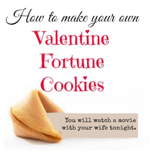 There are recipes all over the internet on how to make your own fortune cookies. What a sweet way to express your love to your Valentine! And possibly give subtle or not so subtle hints of things you would like to do or hear!