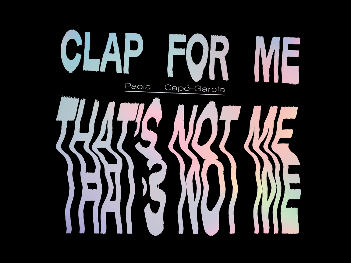 Book Cover Design   Clap For Me That's Not Me , Paola Capó-Garcia, 2018  Rescue Press