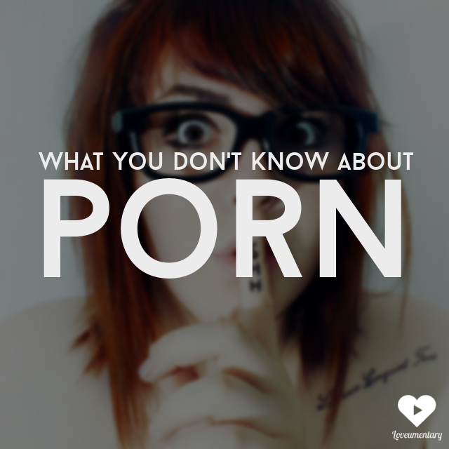 what-you-dont-know-about-porn.png