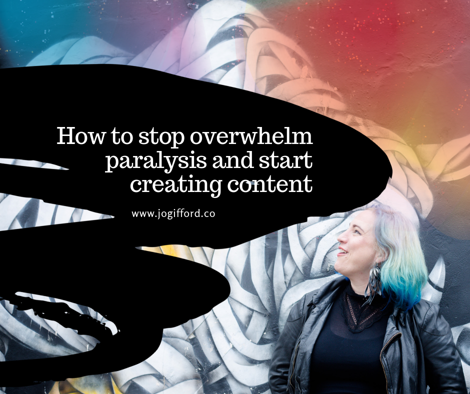 How to stop overwhelm paralysis and start creating content
