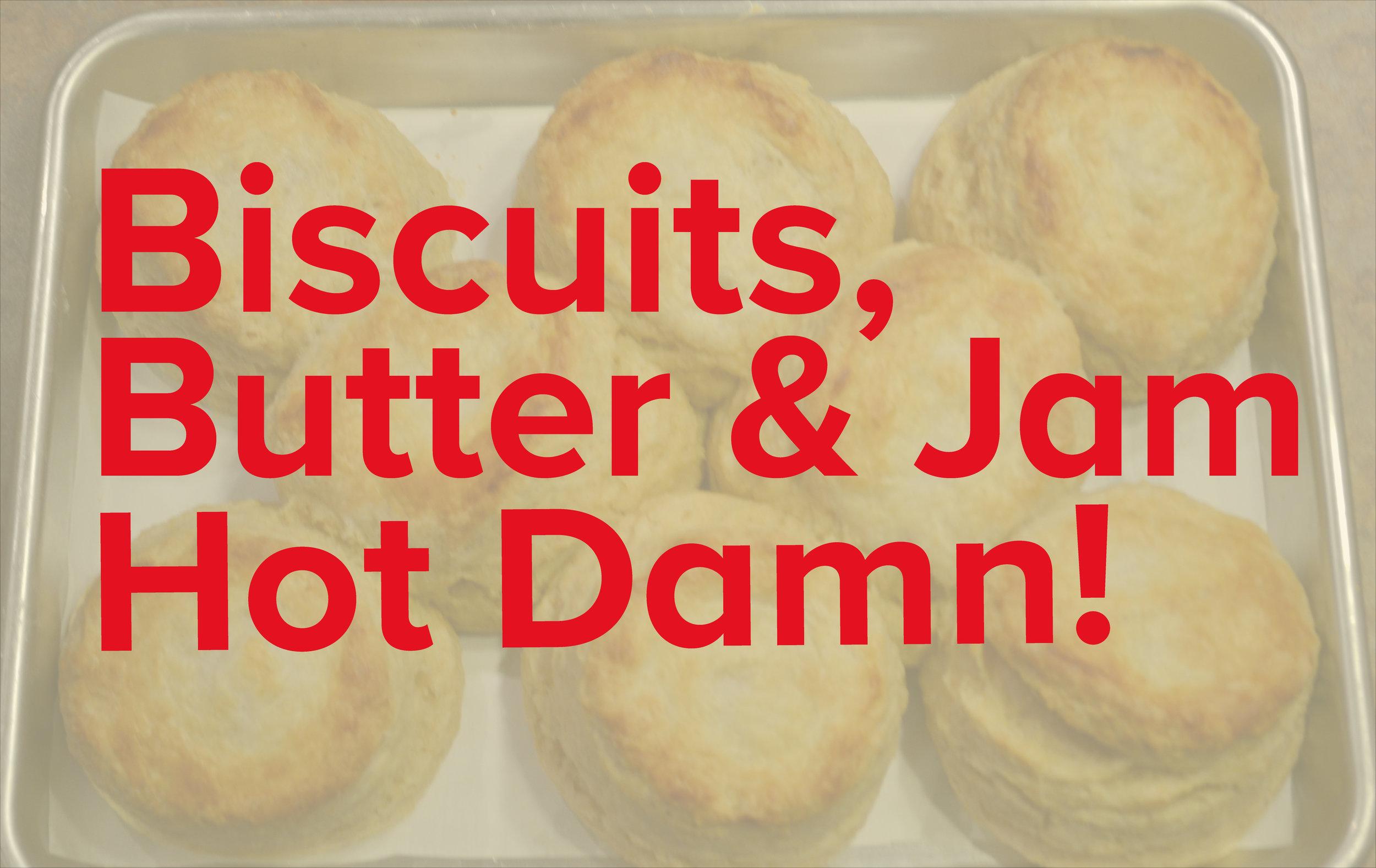 BiscuitBUtter&JamHotDamnBiscuits.jpg