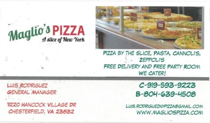 Maglio's Pizza     Frank Maglio  7220 Hancock Village Drive Chesterfield, VA 23832 804-639-4508