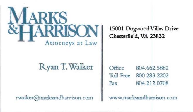 Marks & Harrison Attorneys at Law   Ryan T. Walker  15001 Dogwood Villas Drive Chesterfield, VA 23832 804-662-5882