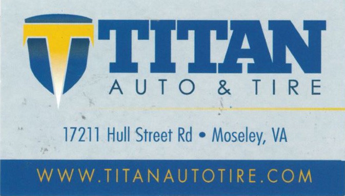 Titan Auto & Tire     Kimberly Taylor Titan Auto & Tire has the advanced tools, experience, and skills to perform exceptional auto repair and maintenance on any make and model – foreign and domestic.    17211 Hull Street Rd Mosely, VA 804-206-8453