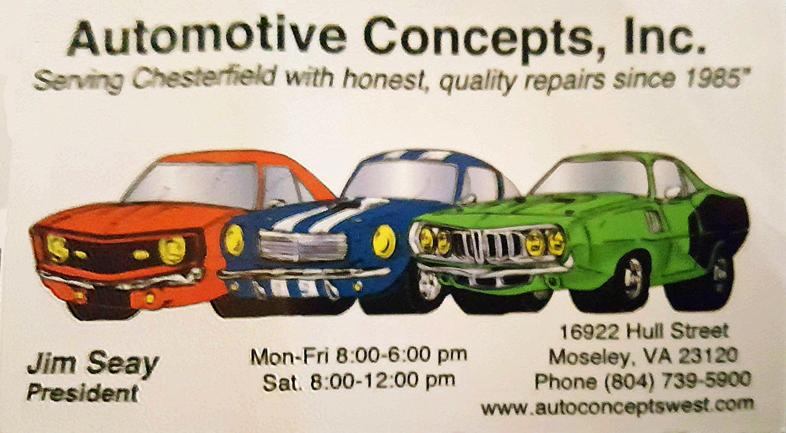 Automotive Concepts     Jim Seay  16922 Hull Street Moseley, VA 23120 804-739-5900