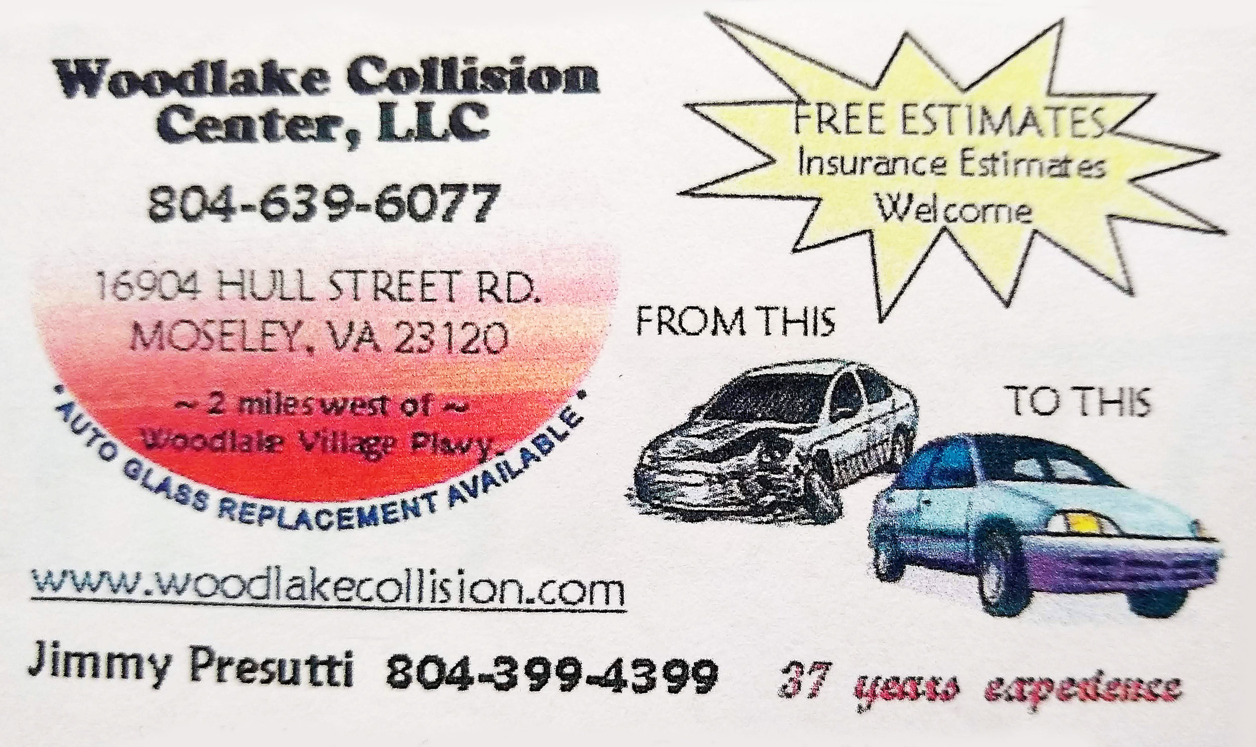 Woodlake Collision Center, LLC   Jimmy Presutti  16904 Hull Street Rd. Moseley, VA 23120 804-639-6077