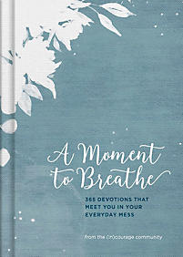 A moment to breathe: 365 devotions that meet you in your everyday mess  (Dayspring, 2017)