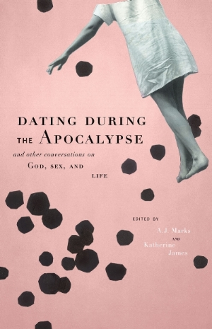 Dating during the apocalypse and other conversations on god, sex, and life  (Crupress, 2016)