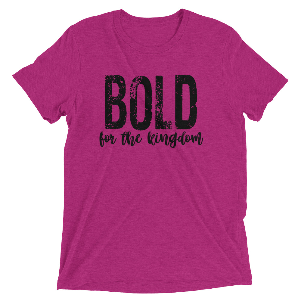 bold-for-the-kingdom-2_mockup_Front_Flat_Berry-Triblend.jpg