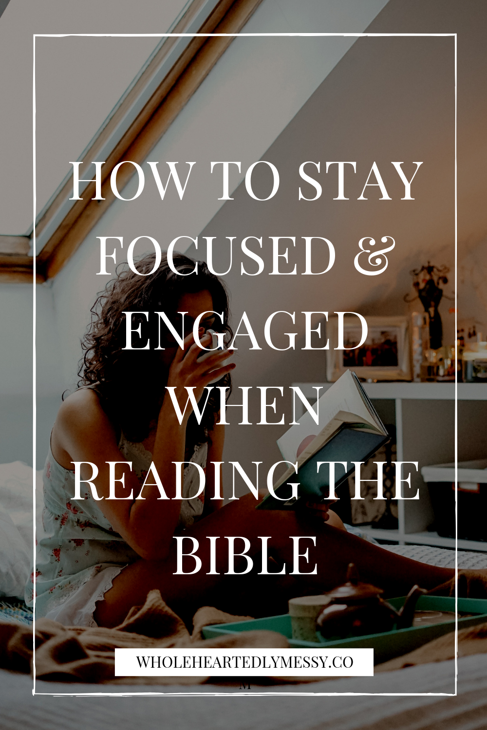 HOW TO STAY FOCUSED & ENGAGED WHEN READING THE BIBLE.png