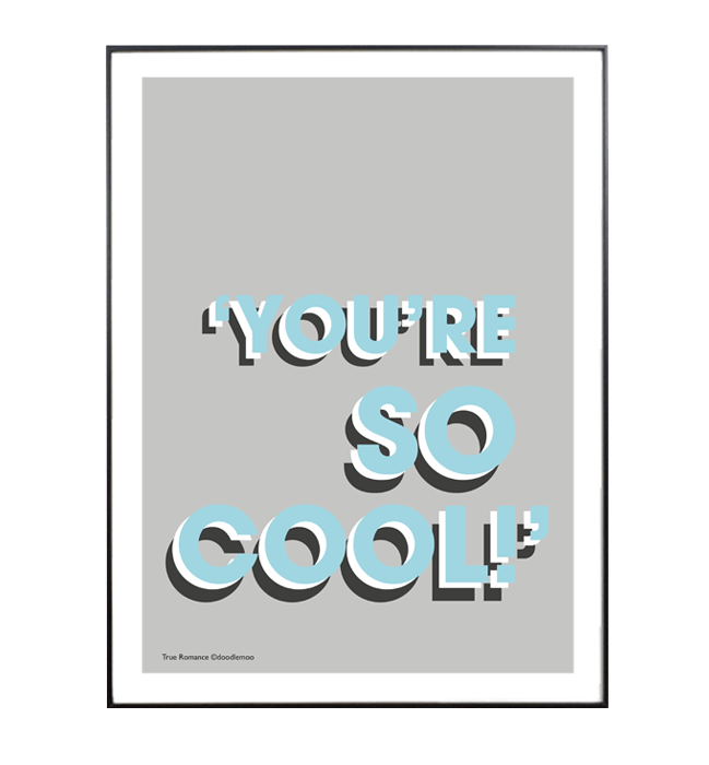 'YOU'RE SO COOL!' TRUE ROMANCE PRINT/POSTER GREY & BLUE £18.00 (A4)