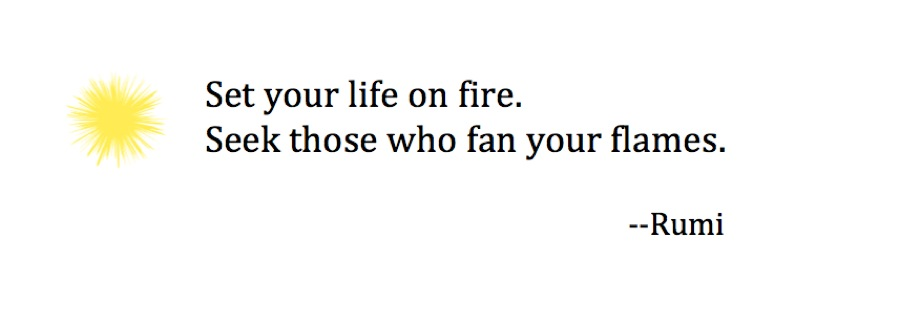set your life on fire rumi.jpg