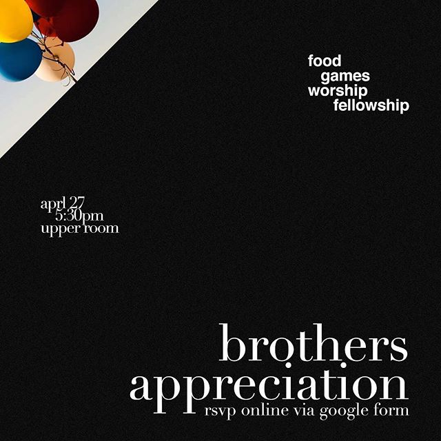 In the Upper Room, we want to create a community where each person can feel belonging in a personalized way, and our heart is to have deeply-rooted God-centered relationships to be built in our ministry. In light of that, the sisters of our ministry have taken the initiative to host a brothers appreciation banquet for you guys! The event will be this Saturday April 27 at 5:30pm in the Upper Room. To RSVP, follow the Google Form link on our website. There will be a time of worship, games, food, and most of all, a moment of fellowship where we can simply pour out our love and appreciation for you guys. We hope to see you there.