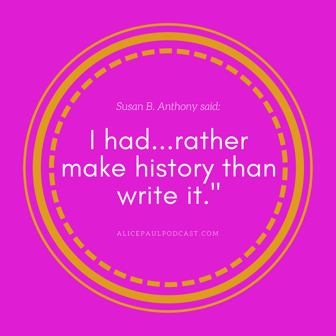 I had rather make history than write it.png