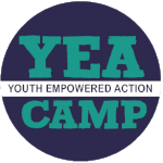 Youth Empowered Action (YEA) Camp: A life-changing camp for world-changing teens!