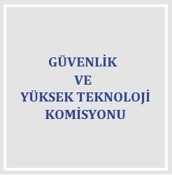 guvenlik-ve-yuksek-teknoloji-komisyonu