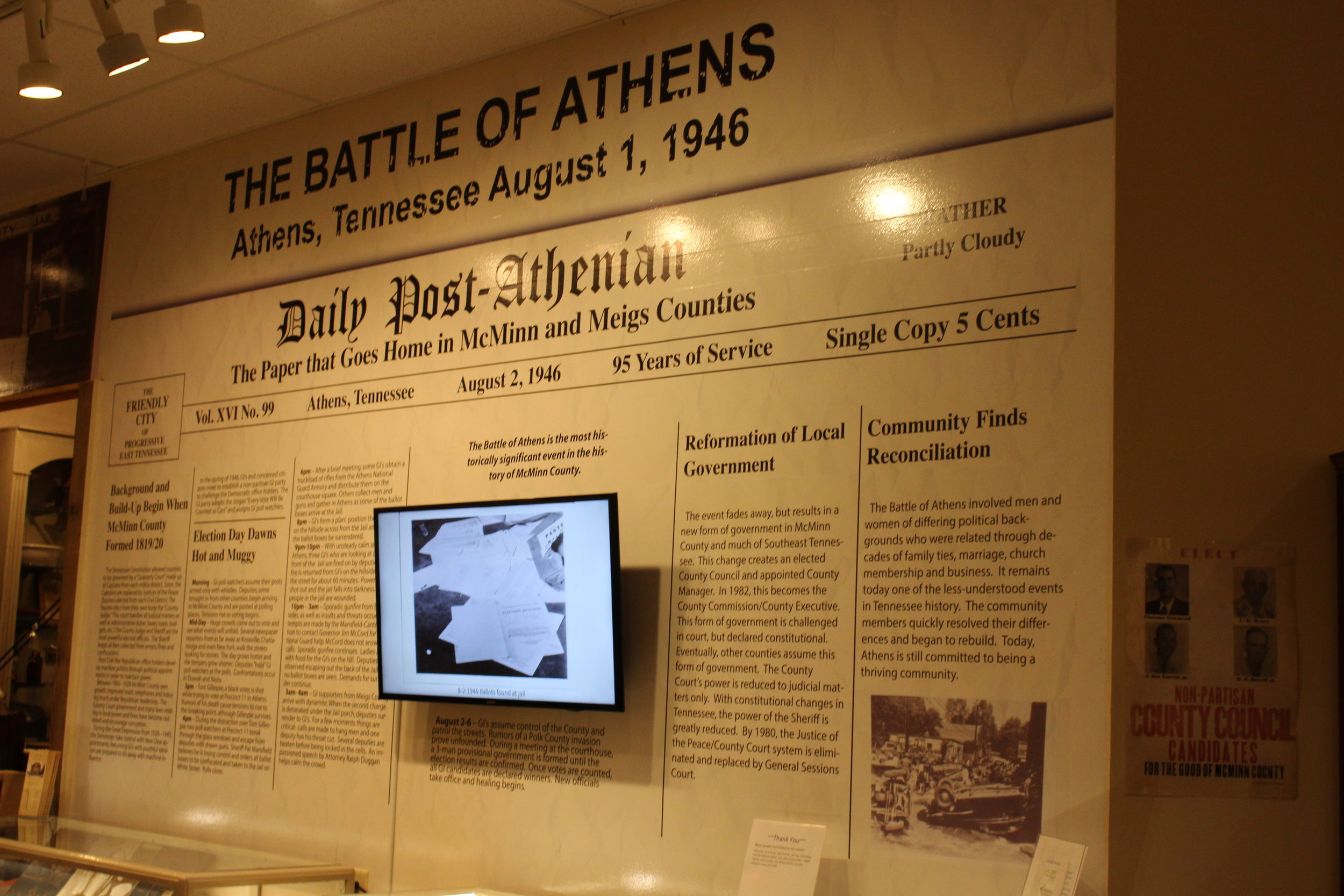 "Battle of Athens Exhibit   The Battle of Athens is the most historically significant event in the history of McMinn County. On August 1, 1946, returning veterans of World War II, frustrated with the political voting system, surrounded the McMinn County Jail, fired on the Sheriff and his deputies, and by the next morning had taken over the county's government.  Visit the Museum to learn how the story ended! The Museum Gift Shop has ""The Battle of Athens"" book by C. Stephen Byrum for sale as well as a DVD that was produced by Adam T. Martin."