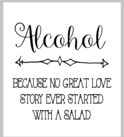 Alcohol! Because no great love story ever started with a salad.png