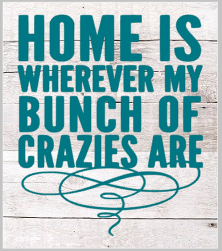 Home is where my Crazies Are.png