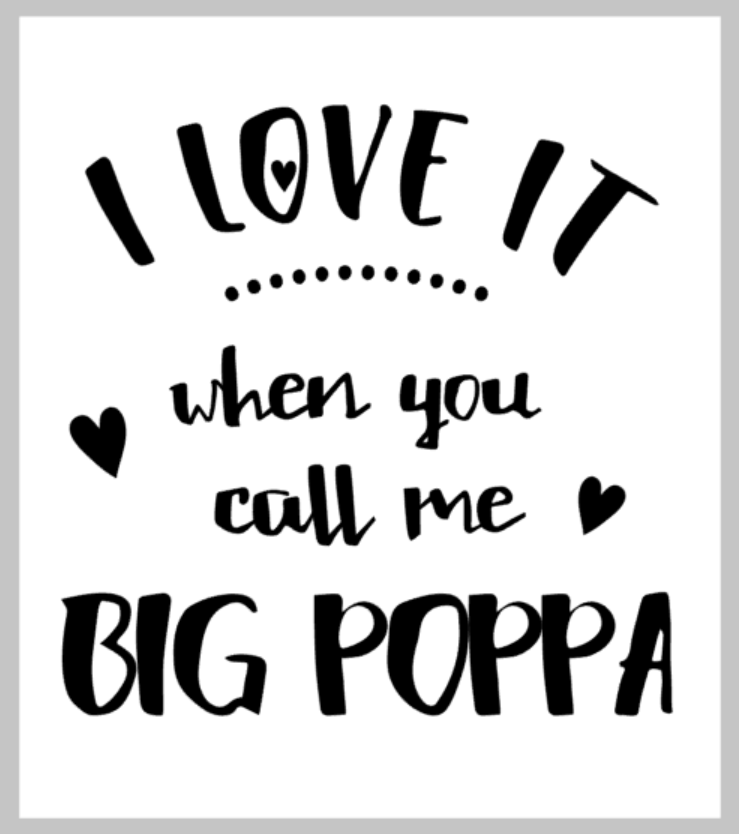 I love it when you call me Big Poppa.png