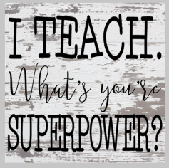 I teach. What's your superpower.png