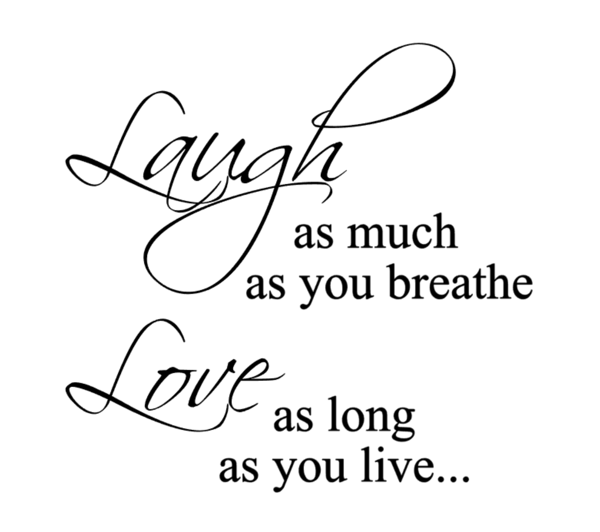 Laugh as much as you breathe, Love as long as you live.png