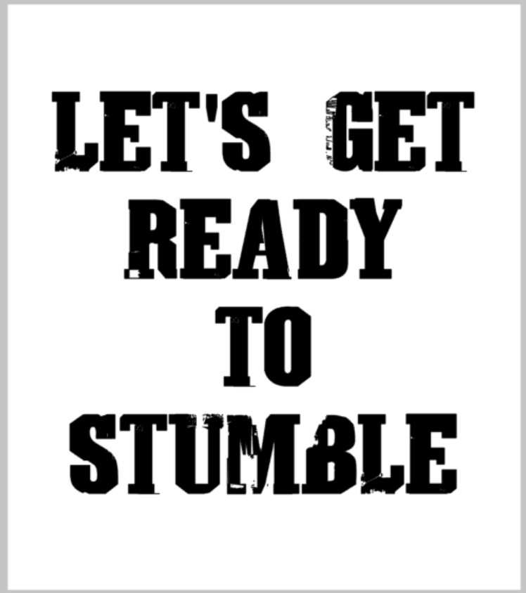 Let's get ready to stumble.png