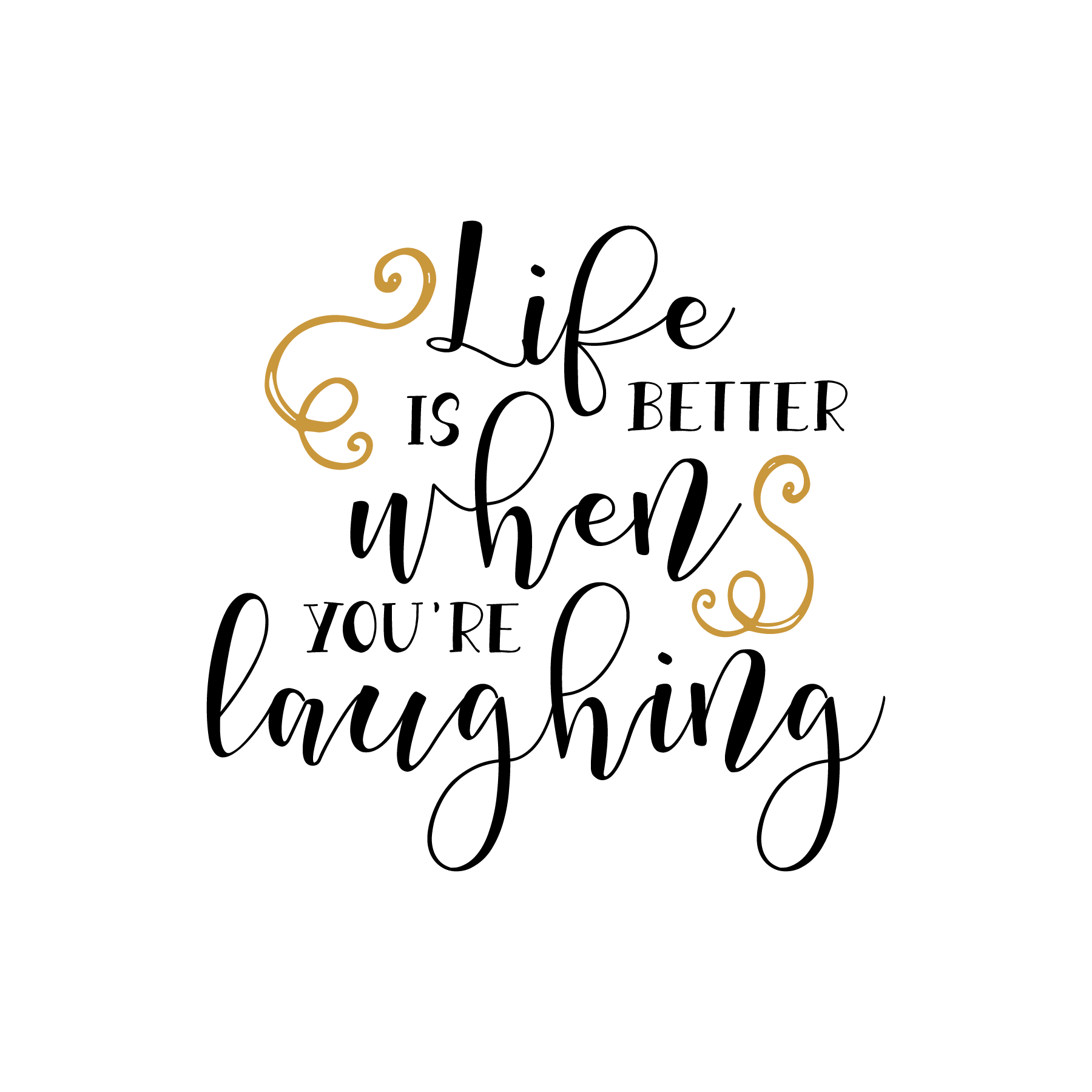 Life is better when you're laughing.png