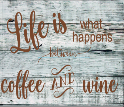 Life is What Happens between Coffee & Wine.png