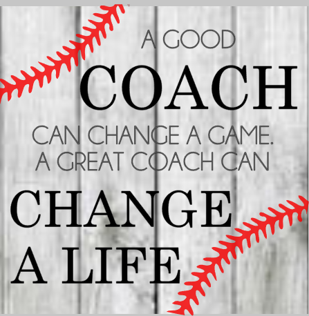 A good Coach can change a game. A Great Coach can Change a Life BASEBALL or SOFTBALL.png