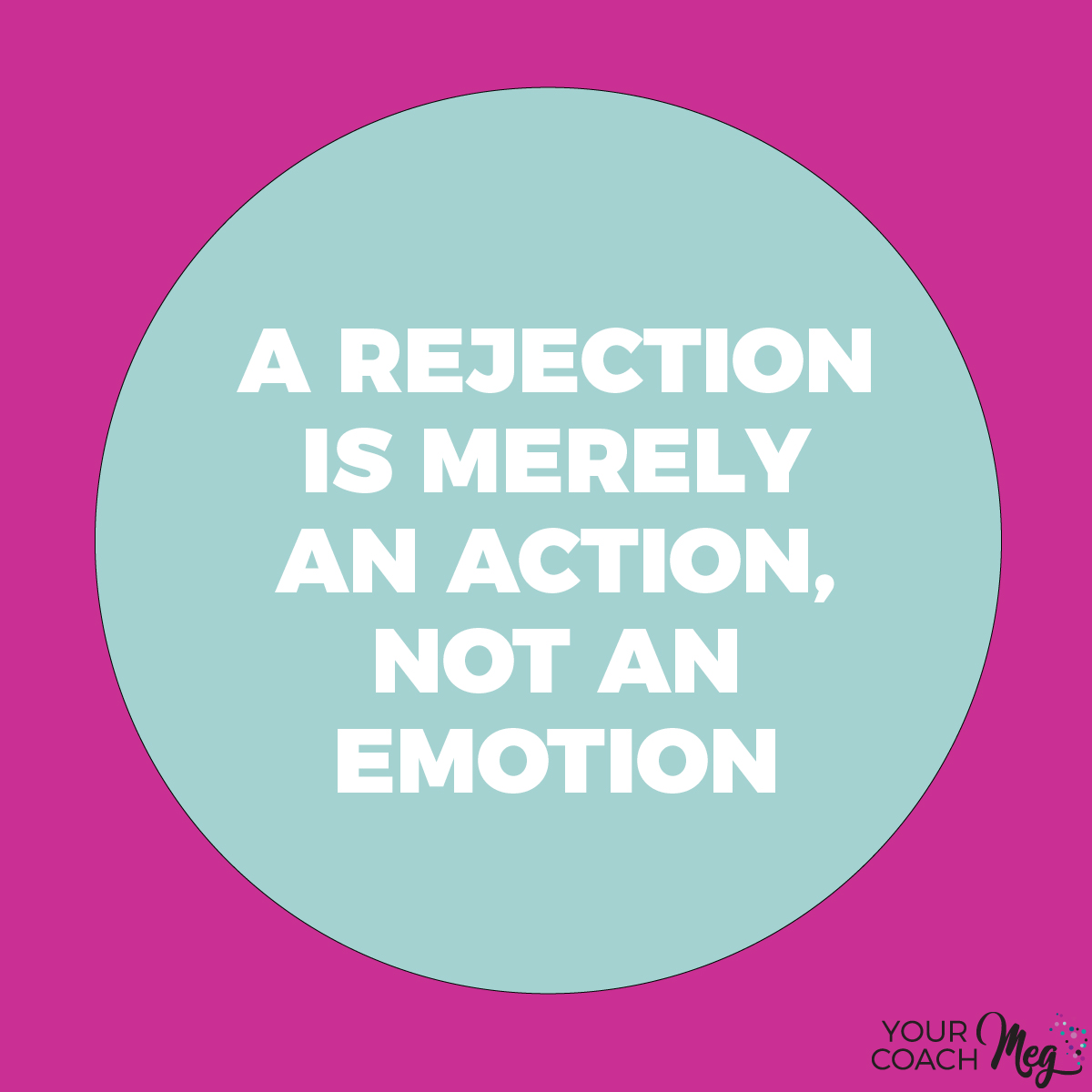A REJECTION IS AN ACTION, NOT AN EMOTION