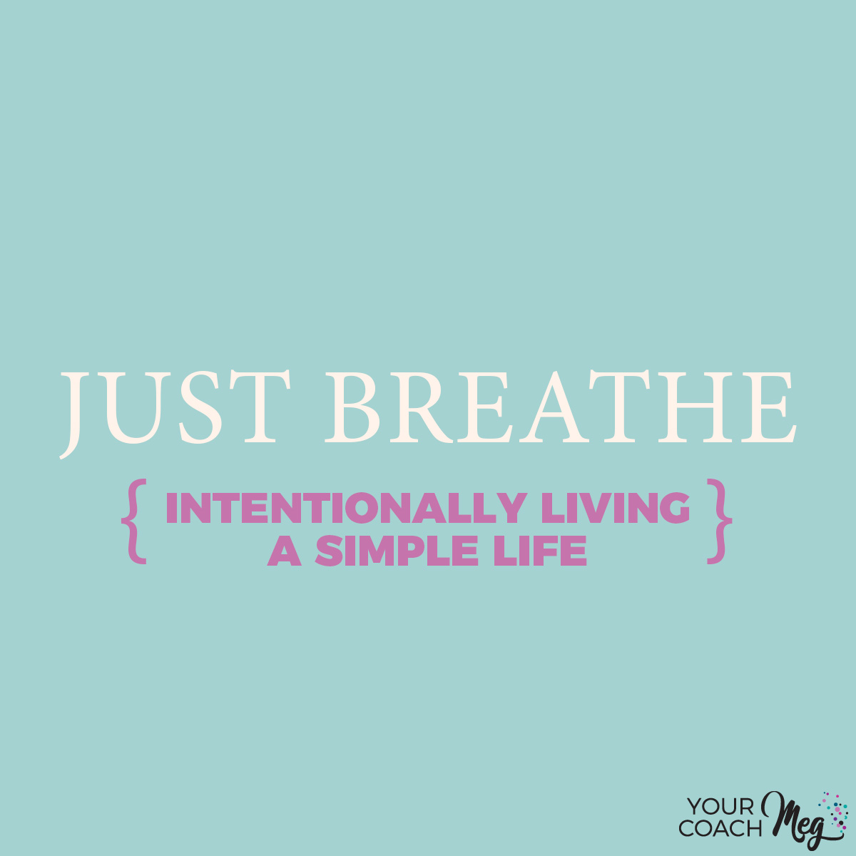 Just Breathe: intentionally living a simple life