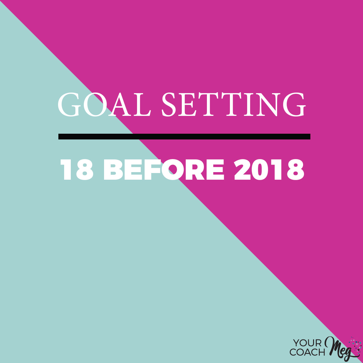18 BEFORE 2018- A GOAL SETTING CHALLENGE